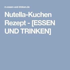 Nutella-Kuchen Rezept - [ESSEN UND TRINKEN]