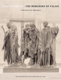 Auguste Rodin: The Burghers of Calais: Curriculum Resource | An in-depth exploration of Rodin's renowned late nineteenth-century sculpture commemorating the bravery of Calais's local heroes. #Teachers #Education #Art