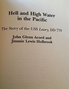 Hell and High Water in the Pacific Hardcover – July 14, 2000 by John Glenn Acord (Author), Jimmie Lewis Holbrook (Author) | http://www.amazon.com/Hell-Water-Pacific-Glenn-Acord/dp/0533132665/ref=aag_m_pw_dp?ie=UTF8&m=A1LDGCFSQX13YL