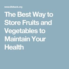 The Best Way to Store Fruits and Vegetables to Maintain Your Health