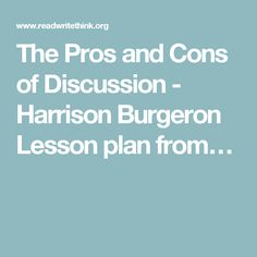 The Pros and Cons of Discussion - Harrison Burgeron Lesson plan from…
