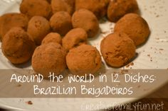Brazilian Brigadeiros from Creative Family Fun part of Around the World in 12 Dishes in Brazil