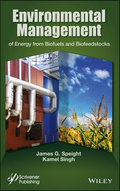 Environmental management of energy from biofuels and biofeedstocks / James G. Speight and Kamel Singh