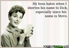 hahaha no boss but that's funny!