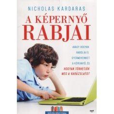 Könyv: Nicholas Kardaras: A képernyő rabjai - Avagy hogyan rabolja el gyermekeinket a képernyő, és hogyan törhetjük meg a varázs
