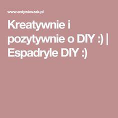 Kreatywnie i pozytywnie o DIY :)   Espadryle DIY :)