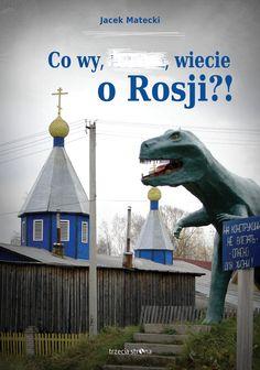 Co wy, ..., wiecie o Rosji?!  http://republikapodrozy.pl/co-wy-wiecie-o-rosji-jacka-mateckiego/