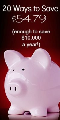 20 Ways to Save $54.79 daily!! (Enought to Save $10,000 a Year)
