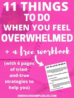 Do you often feel overwhelmed by life and don't know how to deal? Don't miss these 11 things to do when you feel overwhelmed, plus snag your FREE WORKBOOK with tried-and-true strategies to help you work through it!