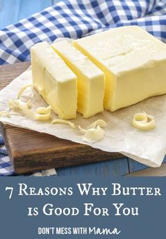 7 Reasons Why Butter is Good for You - DontMesswithMama.com