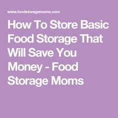 How To Store Basic Food Storage That Will Save You Money - Food Storage Moms