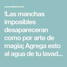 !Las manchas imposibles desapareceran como por arte de magia¡ Agrega esto al agua de tu lavadora - Diy Cleaning Products, Cleaning Hacks, Laundry Hacks, Natural Cleaners, Home Hacks, Healthy Tips, Declutter, Clean House, Housekeeping
