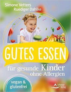 Gutes Essen für gesunde Kinder ohne Allergien: vegan und glutenfrei: Amazon.de: Simone Vetters, Rüdiger Dahlke: Bücher