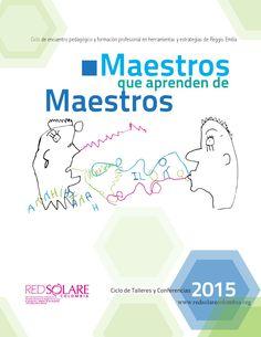 Maestros aprenden de maestros 2015  Ciclo de formación Profesional y encuentro pedagógico sobre experiencias inspiradas en Reggio Emilia en Colombia.