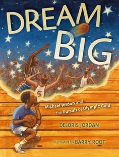 Dream Big by Deloris Jordan - Olympic dreams come true in this inspiring picture book from Michael Jordan's mother, author of the New York Times bestselling Salt. Michael Jordan, New York Times, Basketball Books, Basketball History, Basketball Mom, Motivational Books, Inspirational Quotes, Thing 1, Mentor Texts