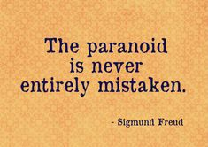 The paranoid is never entirely mistaken. | Sigmund Freud Picture Quotes | Quoteswave