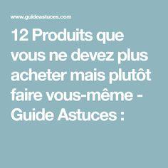 12 Produits que vous ne devez plus acheter mais plutôt faire vous-même - Guide Astuces :