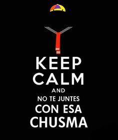 keep calm y no te juntes con esa chusma