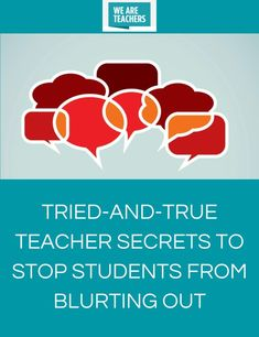 Tried-and-True Teacher Secrets to Stop Students from Blurting Out -  Teachers share what works for them.