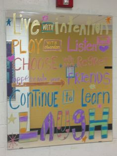 Words I have put on the mirror in the hall at the school my husband teaches at.