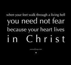 """Hey Soul? Yeah, you're right up against it so many ways. You are so not alone: """"Pushed to the wall, I called to God; from the wide open spaces, He answered. God's now at my side & I'm not afraid..."""" Ps. 118MSG  *He. Answered.* Because the thing is? When your feet walk through a living hell, you need not fear,  *because your heart lives in Christ.*  #PreachingGospeltoMyself"""