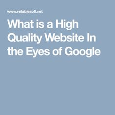What is a High Quality Website In the Eyes of Google