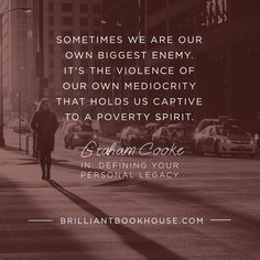 """Sometimes we are own biggest enemy. It's the violence of our own mediocrity that holds us captive to a poverty spirit."" - Graham Cooke"