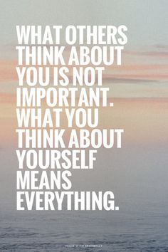 What others think about you is not important. What you think...  #powerful #quotes #inspirational #words