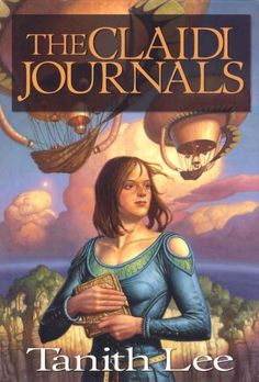 The Claidi Journals by Tanith Lee; I've read and reread these books since middle school and I still treasure them.