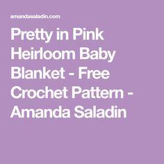 Pretty in Pink Heirloom Baby Blanket - Free Crochet Pattern - Amanda Saladin