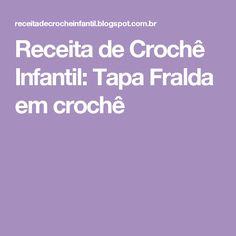 Receita de Crochê Infantil: Tapa Fralda em crochê