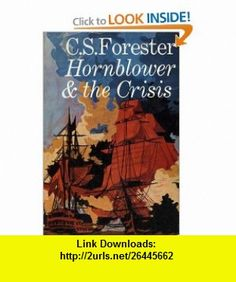 Hornblower and the Crisis (9780718101817) C. S. Forester , ISBN-10: 0718101812  , ISBN-13: 978-0718101817 ,  , tutorials , pdf , ebook , torrent , downloads , rapidshare , filesonic , hotfile , megaupload , fileserve
