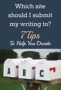Which Site Should I Submit My Writing To? 7 Tips To Help You Decide