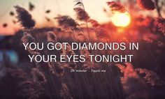 You always have diamonds and rubies in your eyes! ✨