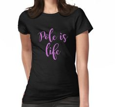 Women's T-Shirt pole is life pole dancing