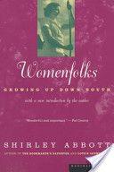Womenfolks, growing up down South / Shirley Abbott - Boston : Houghton Mifflin, cop. 1998