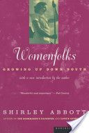 Womenfolks, growing up down South / Shirley Abbott - Boston : Houghton Mifflin, cop. 1998