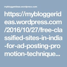 https://mybloggerideas.wordpress.com/2016/10/27/free-classified-sites-in-india-for-ad-posting-promotion-techniques-google-adsense-earning-through-different-ways/