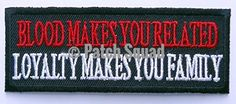 Loyalty Makes you Family Blood Makes you Related Morale Biker Vest Patch