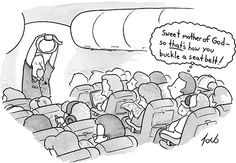 """""""Sweet Mother of God...that's how you buckle a seatbelt..."""" (Cartoons from the Issue of May 21st, 2012 : The New Yorker)"""