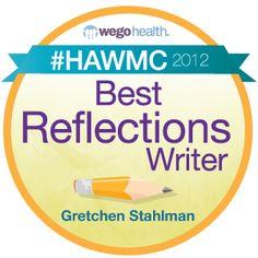 WEGO Health announces #HAWMC winners.   Best Reflections Writer: Gretchen Stahlman   http://www.gretchenstahlman.com/Blog.html