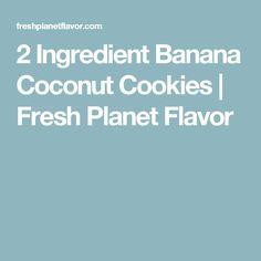 2 Ingredient Banana Coconut Cookies   Fresh Planet Flavor