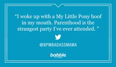 Wild nights are still very much a part of being a parent — they just look a little different now. Check out these other hilarious parenting quotes.