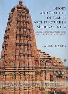 Theory and practice of temple architecture in medieval India Bhoja's Samaranganasutradhara and the Bhojpur line drawings