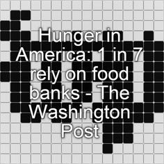 Hunger in America: 1 in 7 rely on food banks - The Washington Post