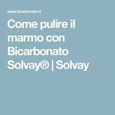 Come pulire il marmo con Bicarbonato Solvay®|Solvay