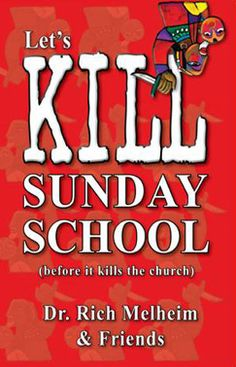 <b>Let's Kill Sunday School (Before it kills the church)</b><br>By Dr. Rich Melheim and Friends<br><i>(Displayed price includes $3.95 S&H per book)</i>
