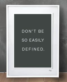 Don't be so easily defined.