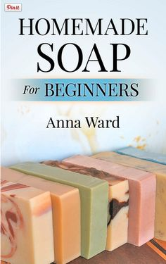 Homemade Soap for Beginners by Anna Ward - Free eBook Download! Learn how to make homemade soaps from scratch including cold and hot process soap and melt and pour soap recipes.