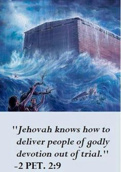 """Jehovah knows how to deliver people of godly devotion out of trial"" 2 Peter 2:9; See also Matthew 24:36-39"
